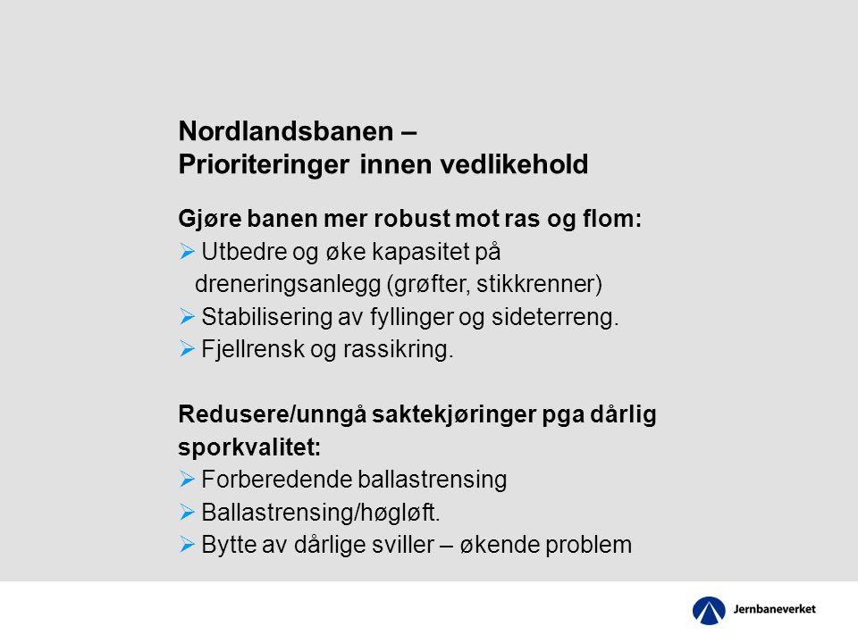 Nordlandsbanen – Prioriteringer innen vedlikehold Gjøre banen mer robust mot ras og flom:  Utbedre og øke kapasitet på dreneringsanlegg (grøfter, stikkrenner)  Stabilisering av fyllinger og sideterreng.