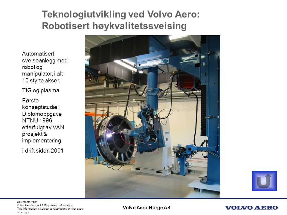 10110 Utg. 4 Volvo Aero Norge AS Proprietary Information. This information is subject to restrictions on first page. 10261 Utg. 4 Day month year Volvo