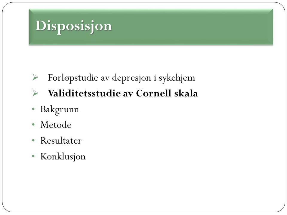  Forløpstudie av depresjon i sykehjem  Validitetsstudie av Cornell skala Bakgrunn Metode Resultater Konklusjon Disposisjon