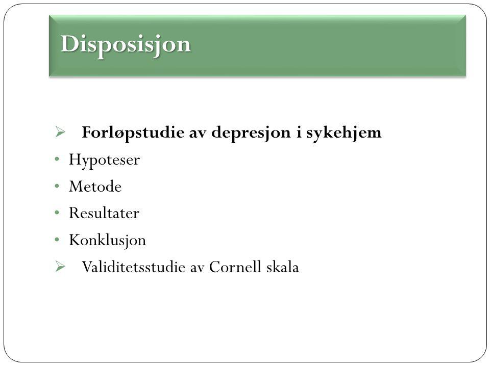  Forløpstudie av depresjon i sykehjem Hypoteser Metode Resultater Konklusjon  Validitetsstudie av Cornell skala Disposisjon