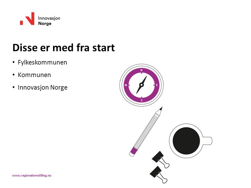 Disse er med fra start Fylkeskommunen Kommunen Innovasjon Norge www.regionalomstilling.no