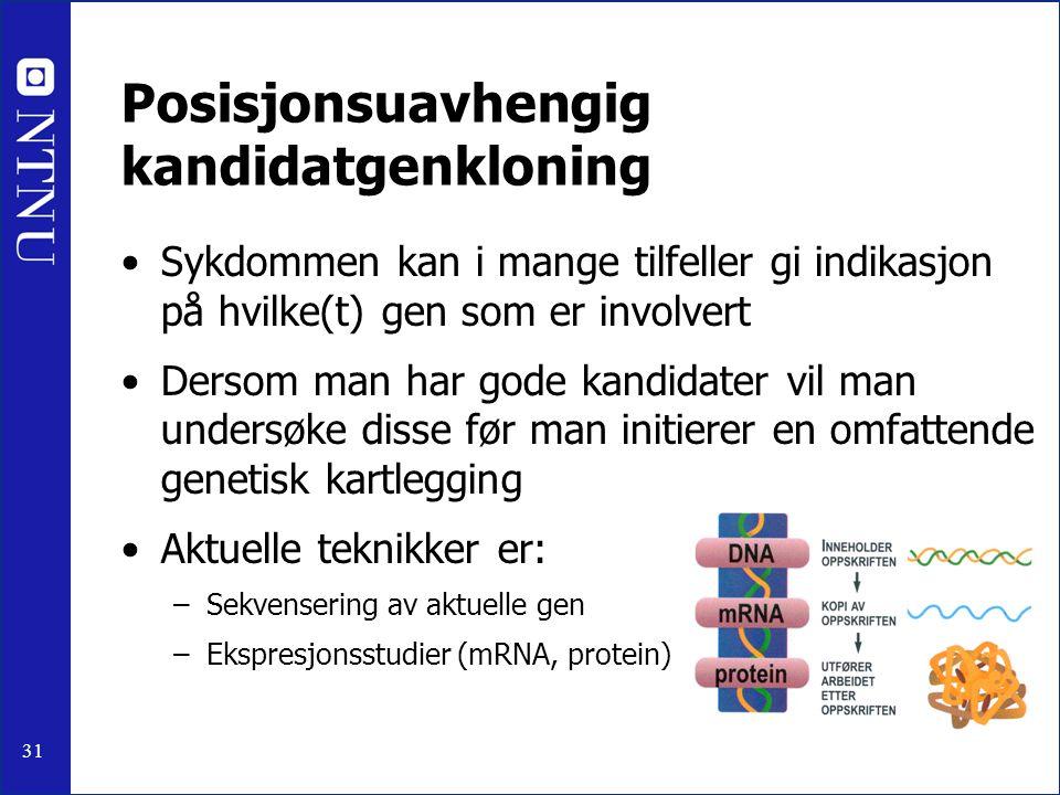 31 Posisjonsuavhengig kandidatgenkloning Sykdommen kan i mange tilfeller gi indikasjon på hvilke(t) gen som er involvert Dersom man har gode kandidater vil man undersøke disse før man initierer en omfattende genetisk kartlegging Aktuelle teknikker er: –Sekvensering av aktuelle gen –Ekspresjonsstudier (mRNA, protein)