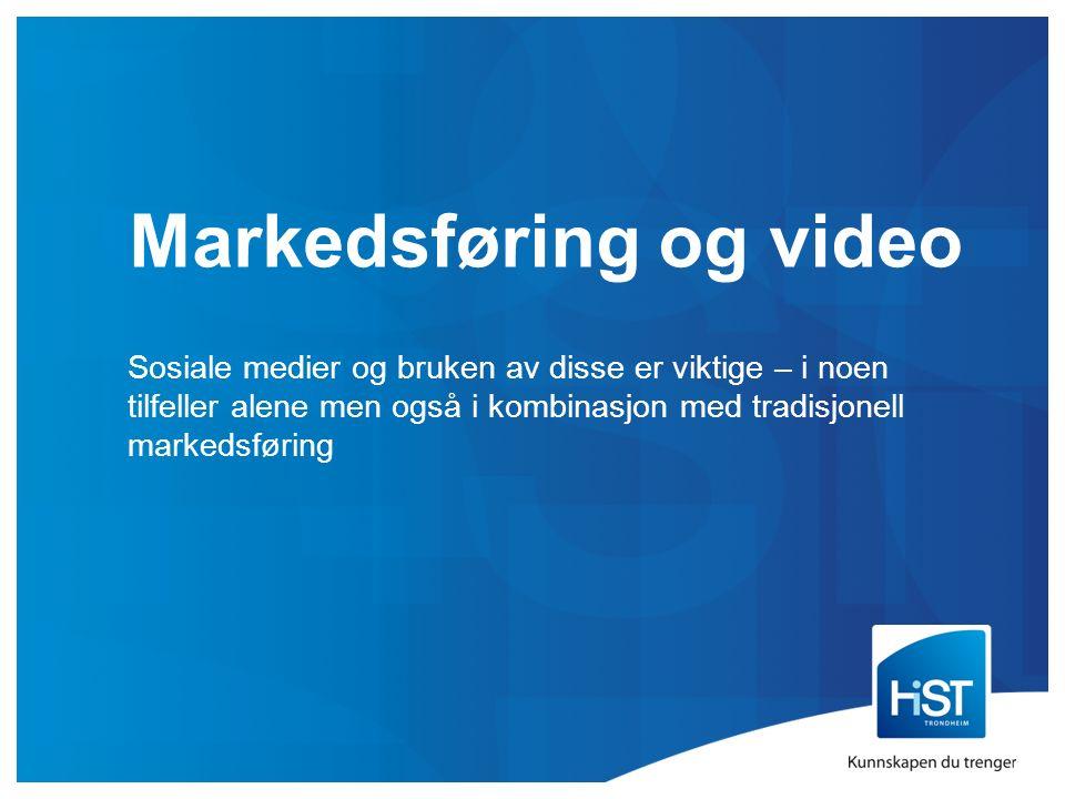 Markedsføring og video Sosiale medier og bruken av disse er viktige – i noen tilfeller alene men også i kombinasjon med tradisjonell markedsføring