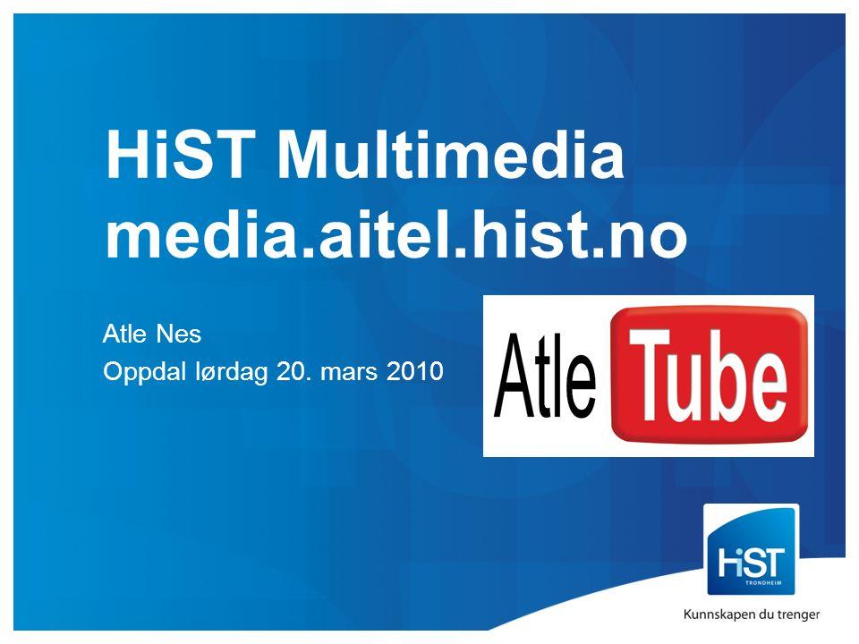 HiST Multimedia media.aitel.hist.no Atle Nes Oppdal lørdag 20. mars 2010