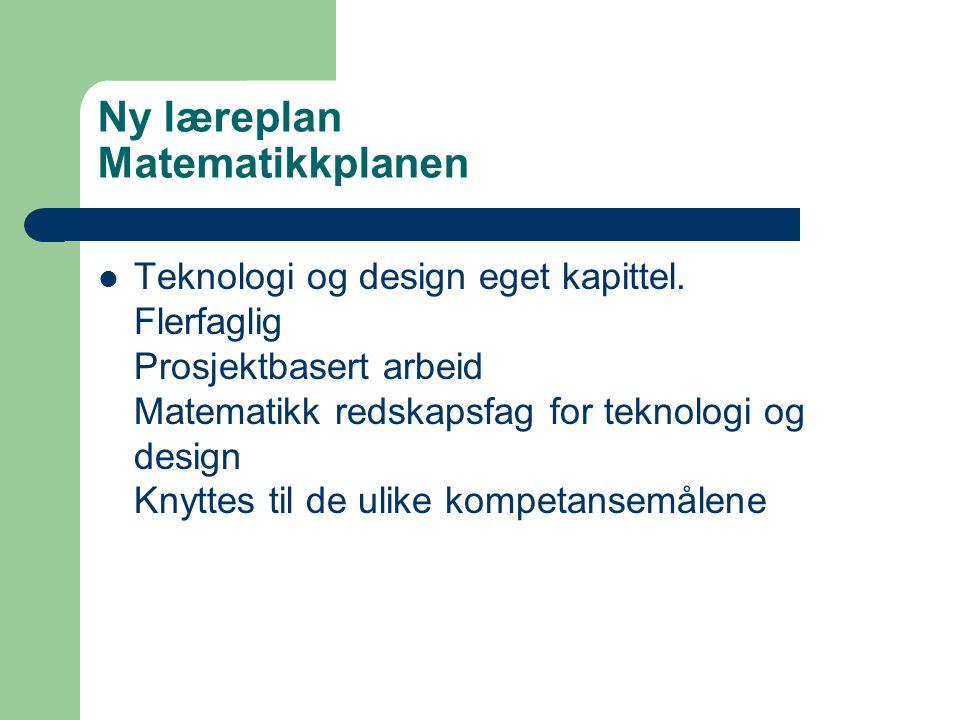 Ny læreplan Matematikkplanen Teknologi og design eget kapittel.