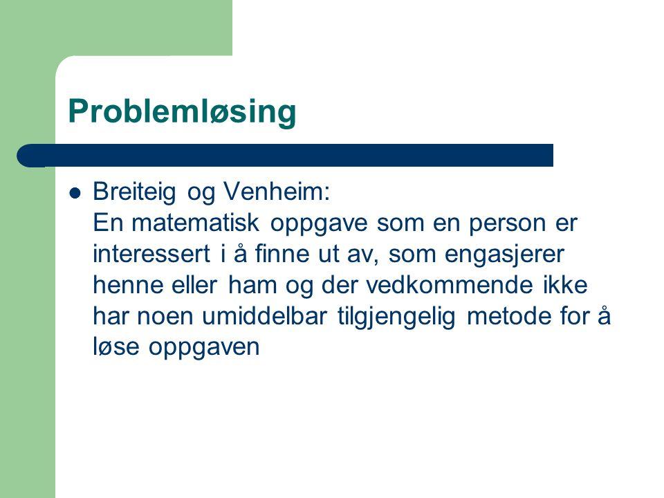 Problemløsing Breiteig og Venheim: En matematisk oppgave som en person er interessert i å finne ut av, som engasjerer henne eller ham og der vedkommende ikke har noen umiddelbar tilgjengelig metode for å løse oppgaven