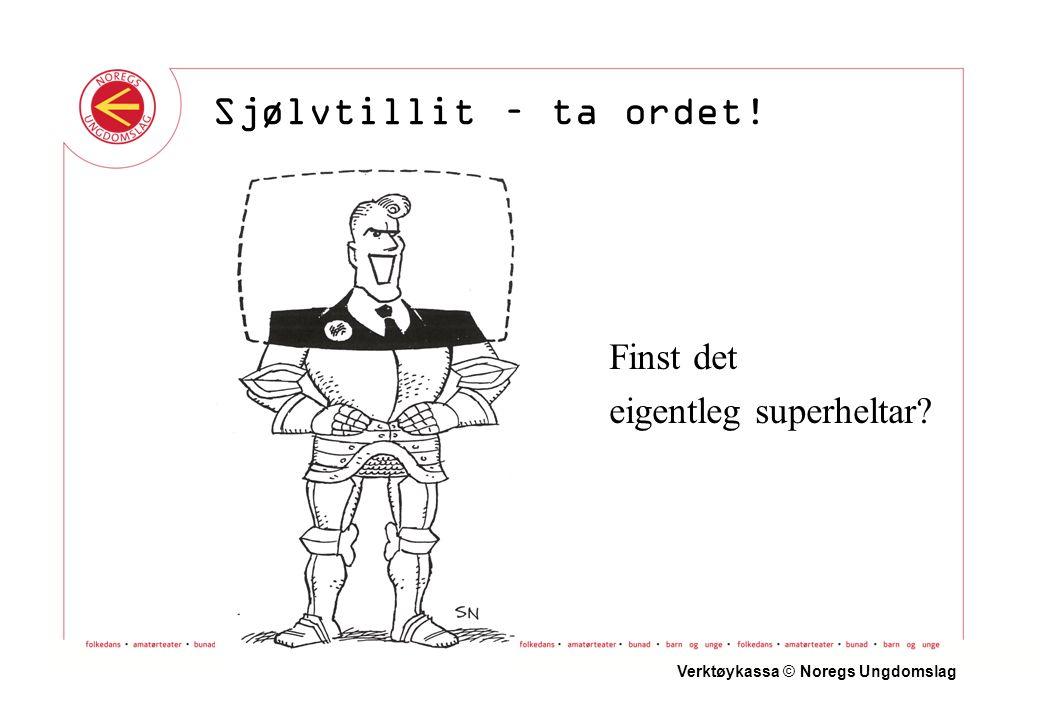 Den som gir RESPEKT får RESPEKT Verktøykassa © Noregs Ungdomslag Sjølvtillit – ta ordet!