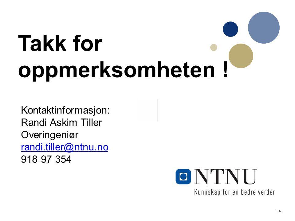 14 Kontaktinformasjon: Randi Askim Tiller Overingeniør randi.tiller@ntnu.no 918 97 354 randi.tiller@ntnu.no Takk for oppmerksomheten !