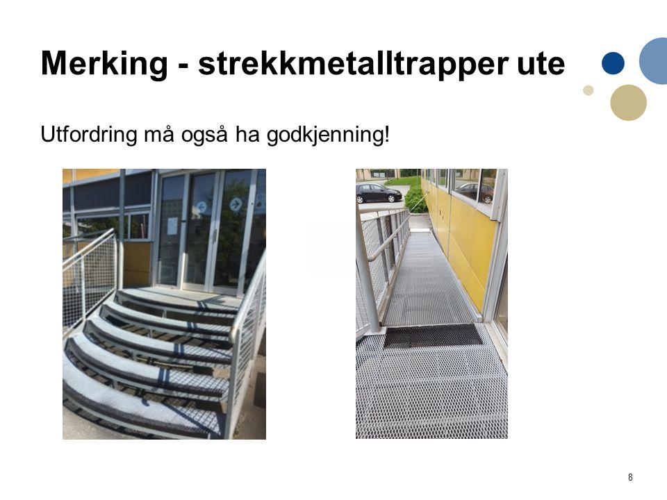 8 Merking - strekkmetalltrapper ute Utfordring må også ha godkjenning!