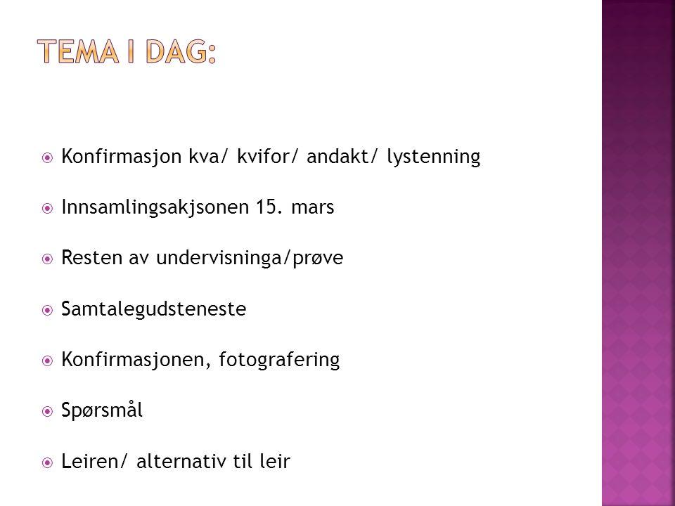  Konfirmasjon kva/ kvifor/ andakt/ lystenning  Innsamlingsakjsonen 15.