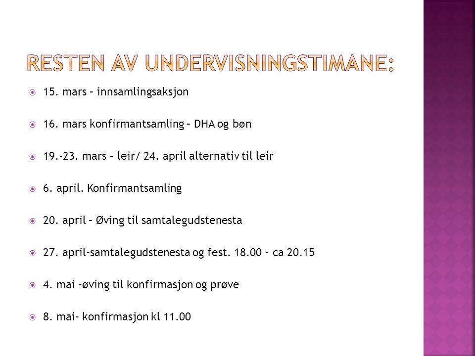  15.mars – innsamlingsaksjon  16. mars konfirmantsamling – DHA og bøn  19.-23.