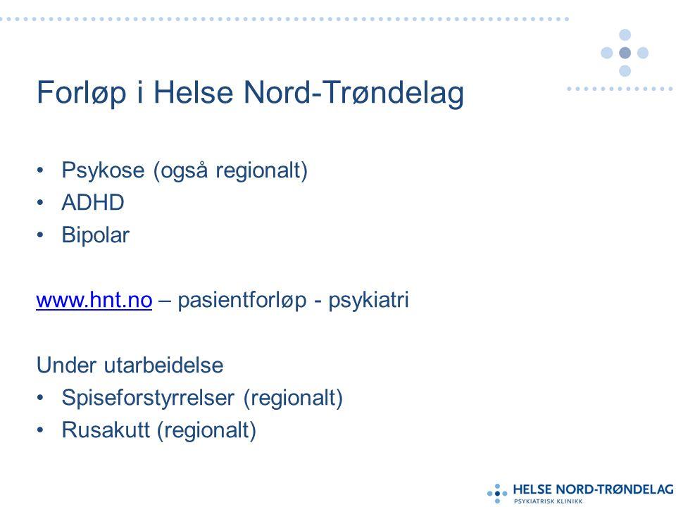 Forløp i Helse Nord-Trøndelag Psykose (også regionalt) ADHD Bipolar www.hnt.nowww.hnt.no – pasientforløp - psykiatri Under utarbeidelse Spiseforstyrrelser (regionalt) Rusakutt (regionalt)