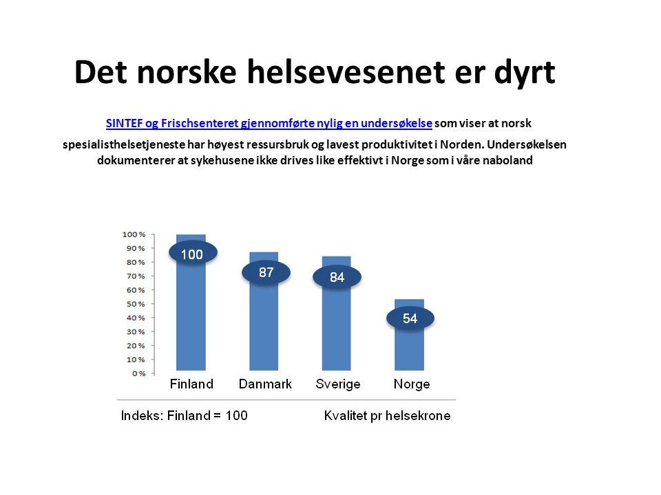 Det norske helsevesenet er dyrt SINTEF og Frischsenteret gjennomførte nylig en undersøkelse som viser at norsk spesialisthelsetjeneste har høyest ressursbruk og lavest produktivitet i Norden.