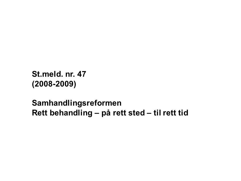 St.meld. nr. 47 (2008-2009) Samhandlingsreformen Rett behandling – på rett sted – til rett tid