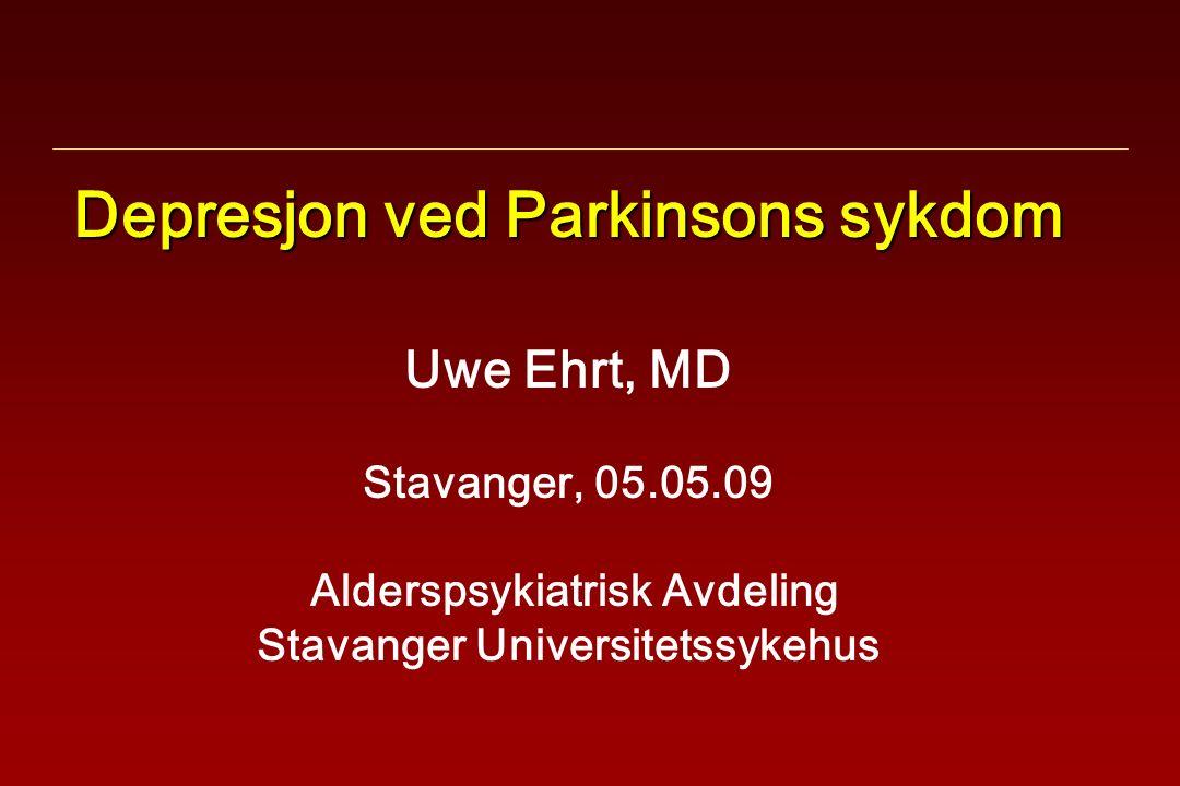 Depresjon ved Parkinsons sykdom Uwe Ehrt, MD Stavanger, 05.05.09 Alderspsykiatrisk Avdeling Stavanger Universitetssykehus
