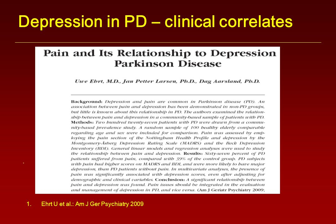 Depression in PD – clinical correlates. 1.Ehrt U et al.: Am J Ger Psychiatry 2009