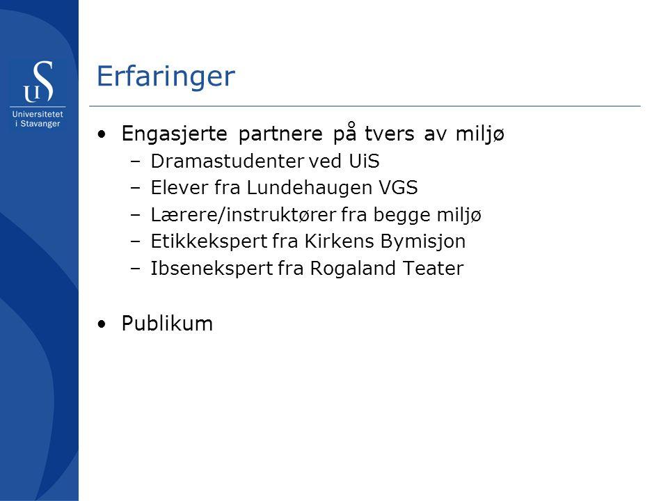 Erfaringer Engasjerte partnere på tvers av miljø –Dramastudenter ved UiS –Elever fra Lundehaugen VGS –Lærere/instruktører fra begge miljø –Etikkeksper