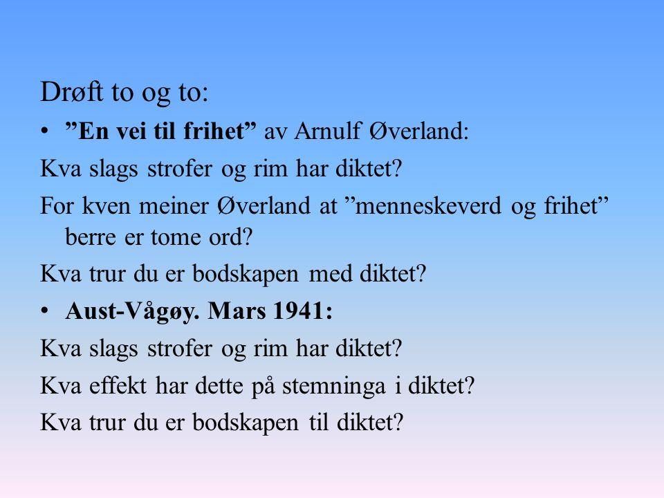 Drøft to og to: En vei til frihet av Arnulf Øverland: Kva slags strofer og rim har diktet.