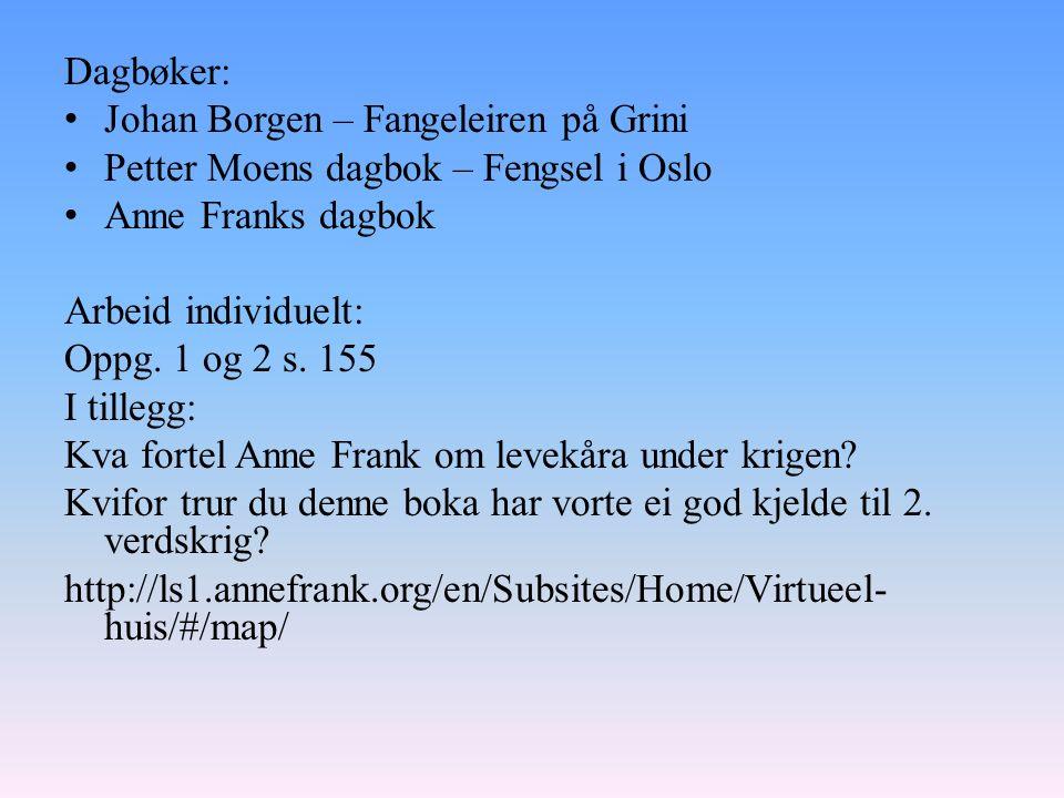 Dagbøker: Johan Borgen – Fangeleiren på Grini Petter Moens dagbok – Fengsel i Oslo Anne Franks dagbok Arbeid individuelt: Oppg.