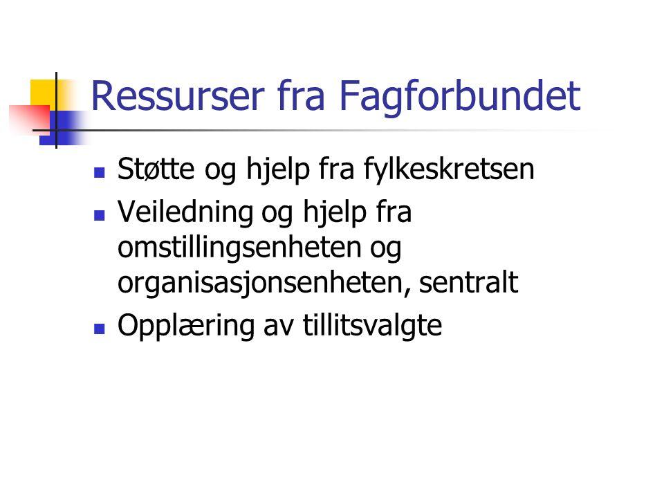 Ressurser fra Fagforbundet Støtte og hjelp fra fylkeskretsen Veiledning og hjelp fra omstillingsenheten og organisasjonsenheten, sentralt Opplæring av tillitsvalgte
