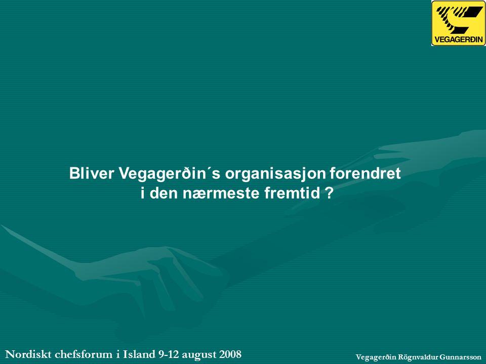 Nordiskt chefsforum i Island 9-12 august 2008 Vegagerðin Rögnvaldur Gunnarsson Bliver Vegagerðin´s organisasjon forendret i den nærmeste fremtid ?