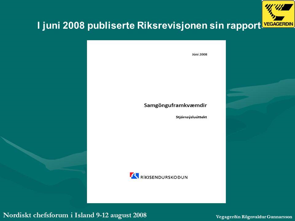 Nordiskt chefsforum i Island 9-12 august 2008 Vegagerðin Rögnvaldur Gunnarsson I juni 2008 publiserte Riksrevisjonen sin rapport