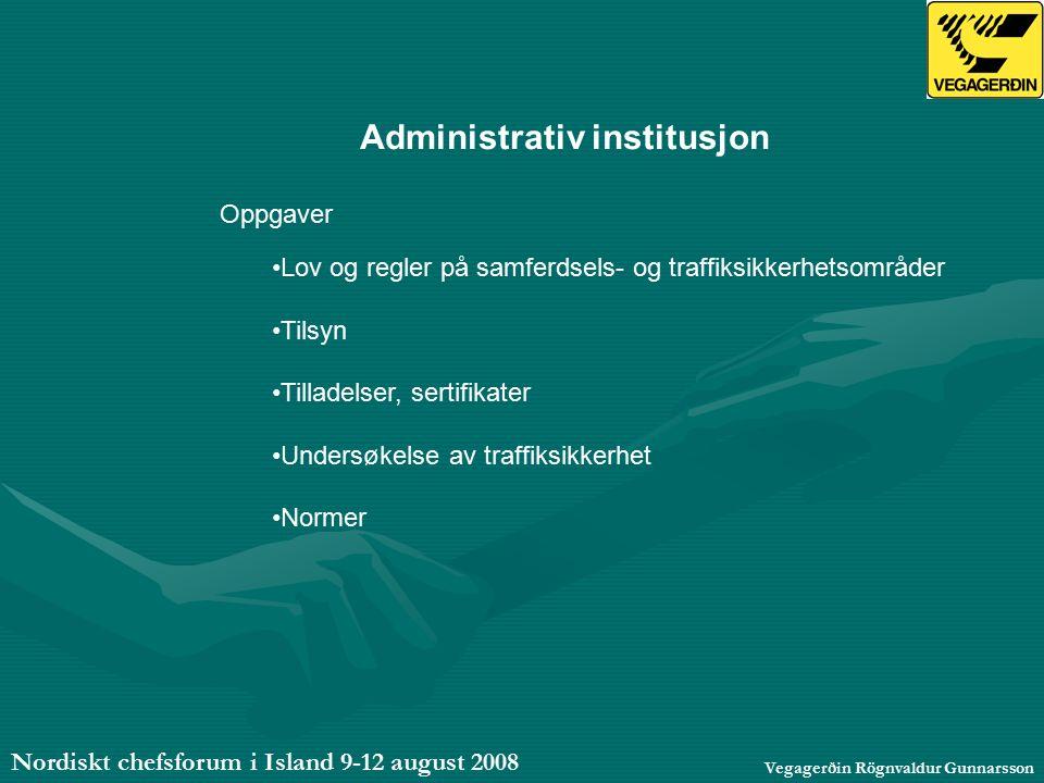Nordiskt chefsforum i Island 9-12 august 2008 Vegagerðin Rögnvaldur Gunnarsson Administrativ institusjon Oppgaver Lov og regler på samferdsels- og traffiksikkerhetsområder Tilsyn Tilladelser, sertifikater Undersøkelse av traffiksikkerhet Normer