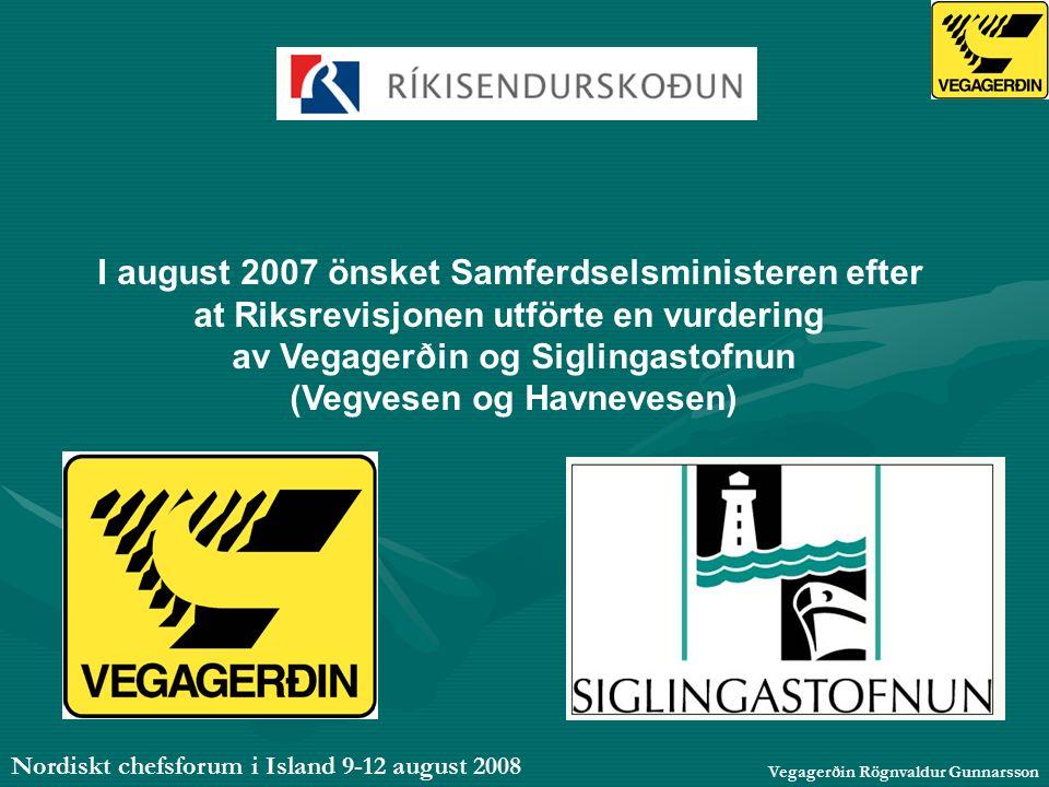 Nordiskt chefsforum i Island 9-12 august 2008 Vegagerðin Rögnvaldur Gunnarsson I august 2007 önsket Samferdselsministeren efter at Riksrevisjonen utförte en vurdering av Vegagerðin og Siglingastofnun (Vegvesen og Havnevesen)