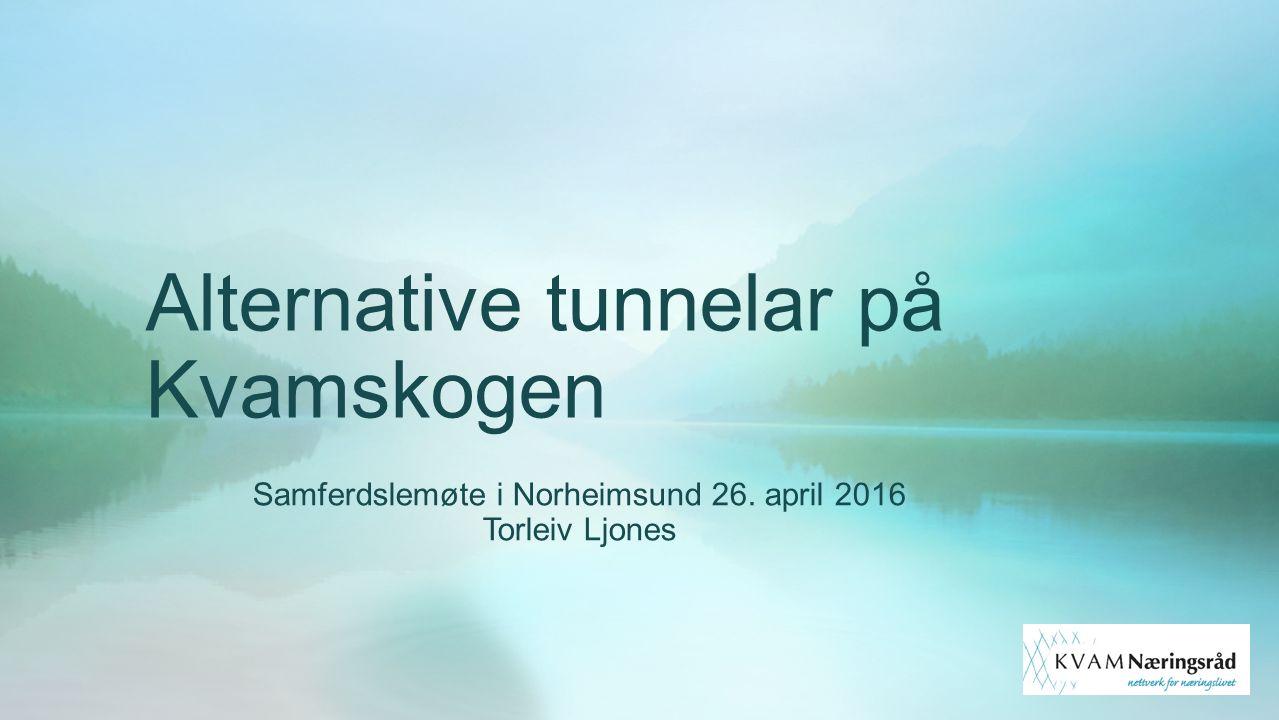 Alternative tunnelar på Kvamskogen Samferdslemøte i Norheimsund 26. april 2016 Torleiv Ljones