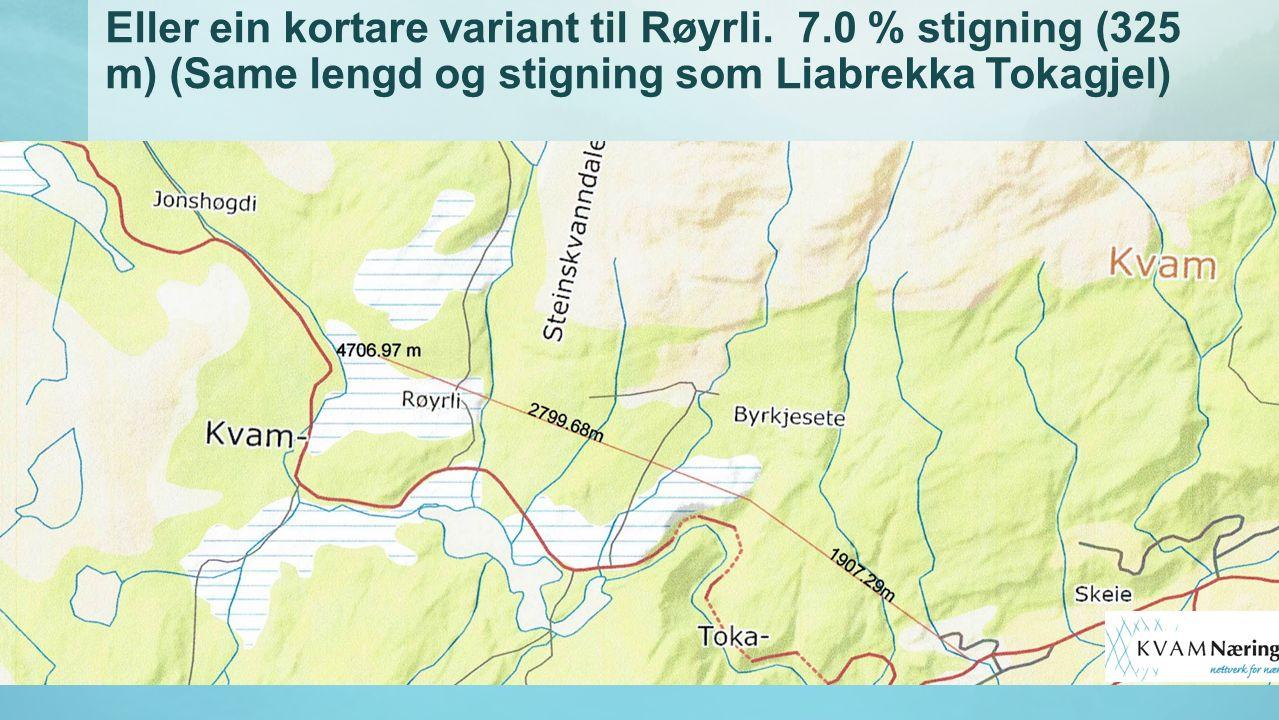 Eller ein kortare variant til Røyrli. 7.0 % stigning (325 m) (Same lengd og stigning som Liabrekka Tokagjel)