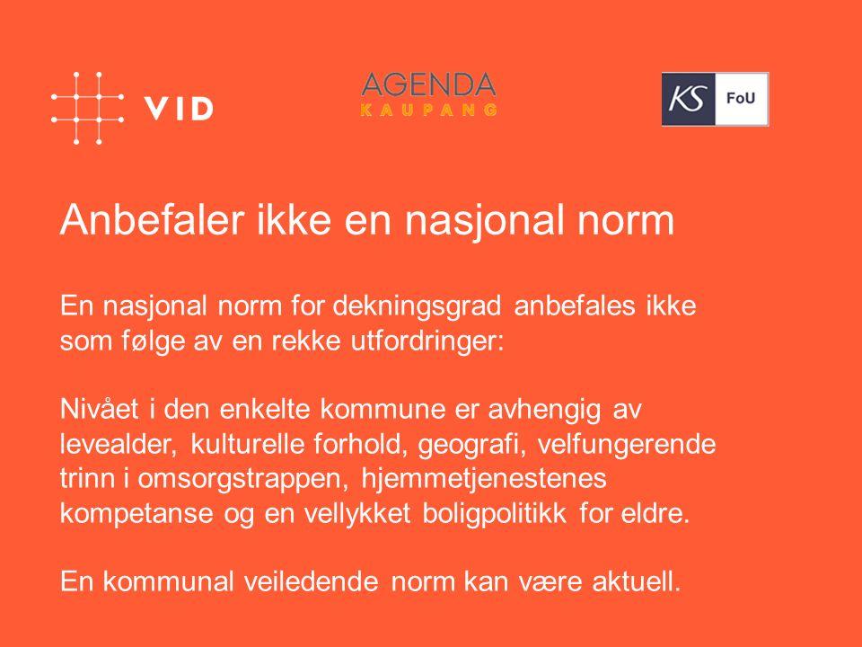 Anbefaler ikke en nasjonal norm En nasjonal norm for dekningsgrad anbefales ikke som følge av en rekke utfordringer: Nivået i den enkelte kommune er a