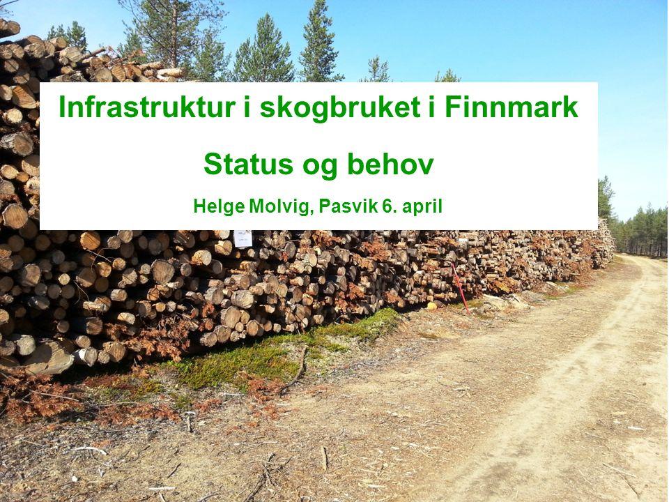 Infrastruktur i skogbruket i Finnmark Status og behov Helge Molvig, Pasvik 6. april