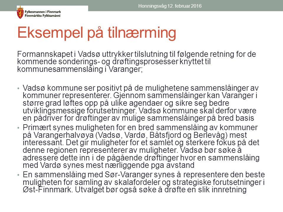 Eksempel på tilnærming Formannskapet i Vadsø uttrykker tilslutning til følgende retning for de kommende sonderings- og drøftingsprosesser knyttet til kommunesammenslåing i Varanger; Vadsø kommune ser positivt på de mulighetene sammenslåinger av kommuner representerer.