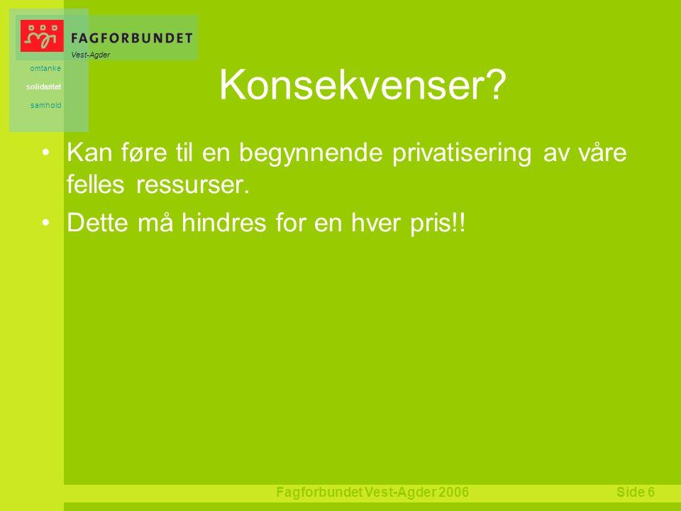 Vest-Agder omtanke solidaritet samhold Fagforbundet Vest-Agder 2006Side 6 Konsekvenser.