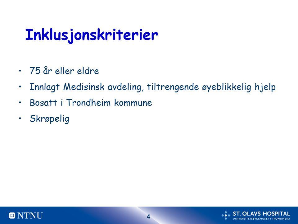 4 Inklusjonskriterier 75 år eller eldre Innlagt Medisinsk avdeling, tiltrengende øyeblikkelig hjelp Bosatt i Trondheim kommune Skrøpelig