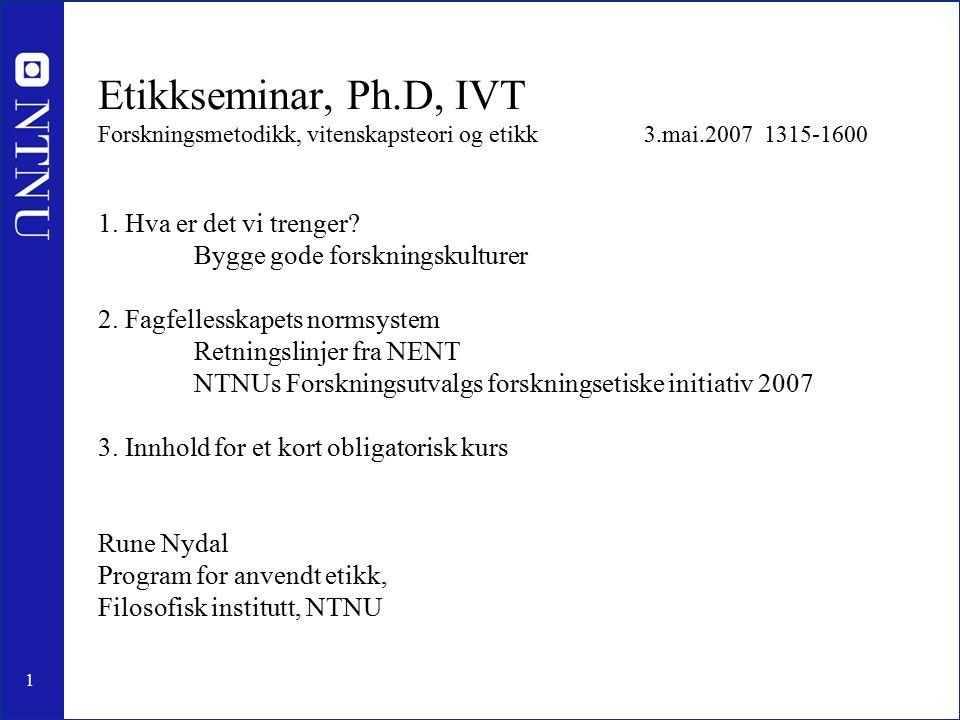 1 Etikkseminar, Ph.D, IVT Forskningsmetodikk, vitenskapsteori og etikk 3.mai.2007 1315-1600 1.