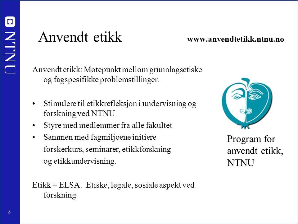 2 Anvendt etikk www.anvendtetikk.ntnu.no Anvendt etikk: Møtepunkt mellom grunnlagsetiske og fagspesifikke problemstillinger.