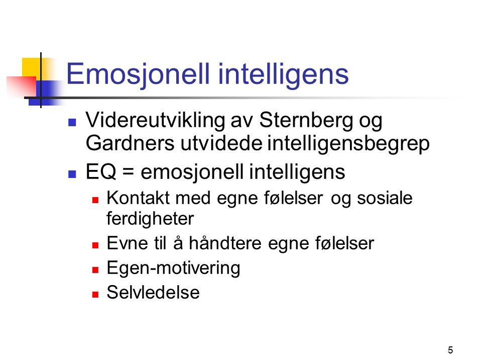 5 Emosjonell intelligens Videreutvikling av Sternberg og Gardners utvidede intelligensbegrep EQ = emosjonell intelligens Kontakt med egne følelser og sosiale ferdigheter Evne til å håndtere egne følelser Egen-motivering Selvledelse