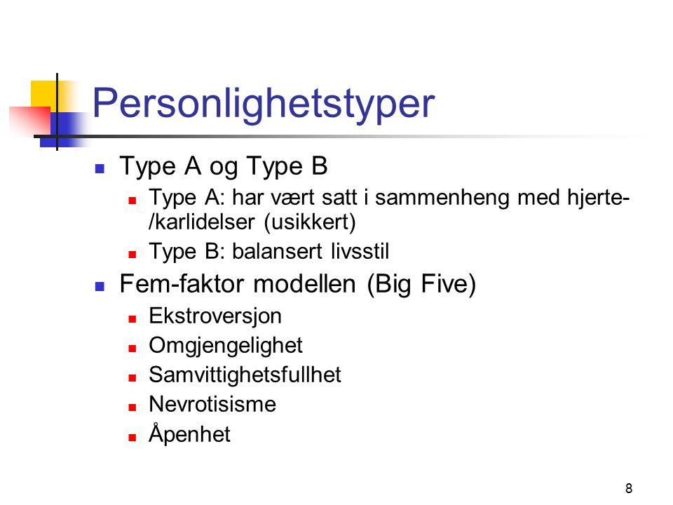 8 Personlighetstyper Type A og Type B Type A: har vært satt i sammenheng med hjerte- /karlidelser (usikkert) Type B: balansert livsstil Fem-faktor modellen (Big Five) Ekstroversjon Omgjengelighet Samvittighetsfullhet Nevrotisisme Åpenhet