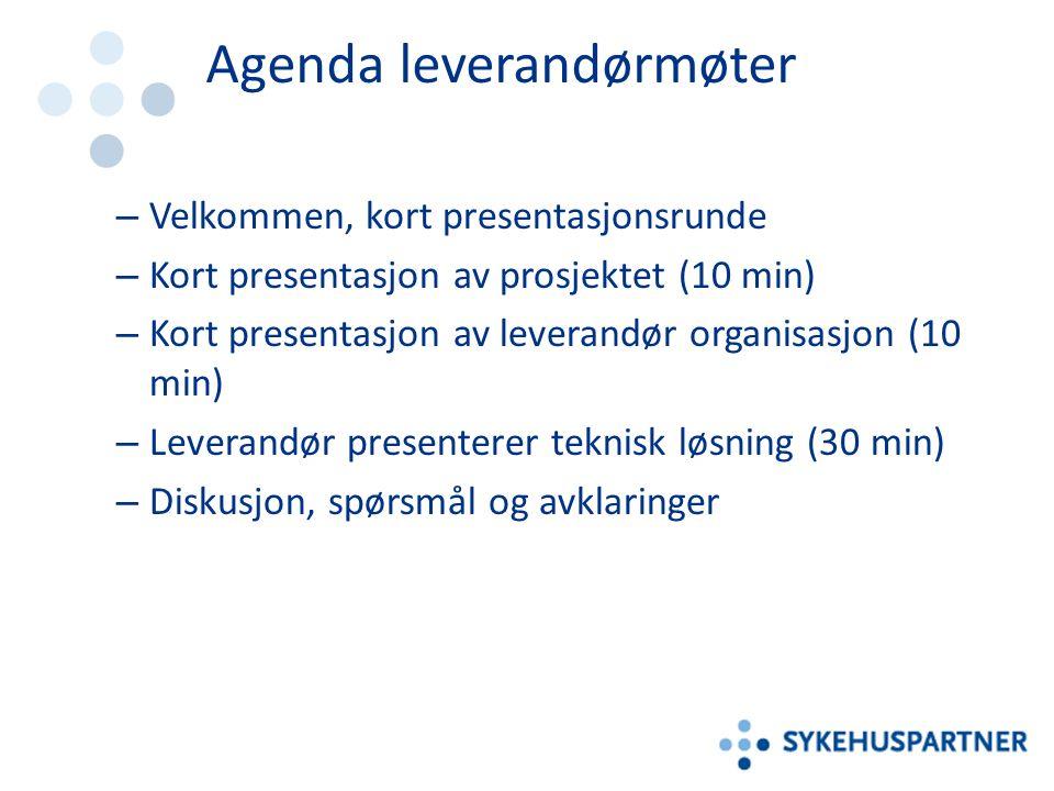 Agenda leverandørmøter – Velkommen, kort presentasjonsrunde – Kort presentasjon av prosjektet (10 min) – Kort presentasjon av leverandør organisasjon (10 min) – Leverandør presenterer teknisk løsning (30 min) – Diskusjon, spørsmål og avklaringer