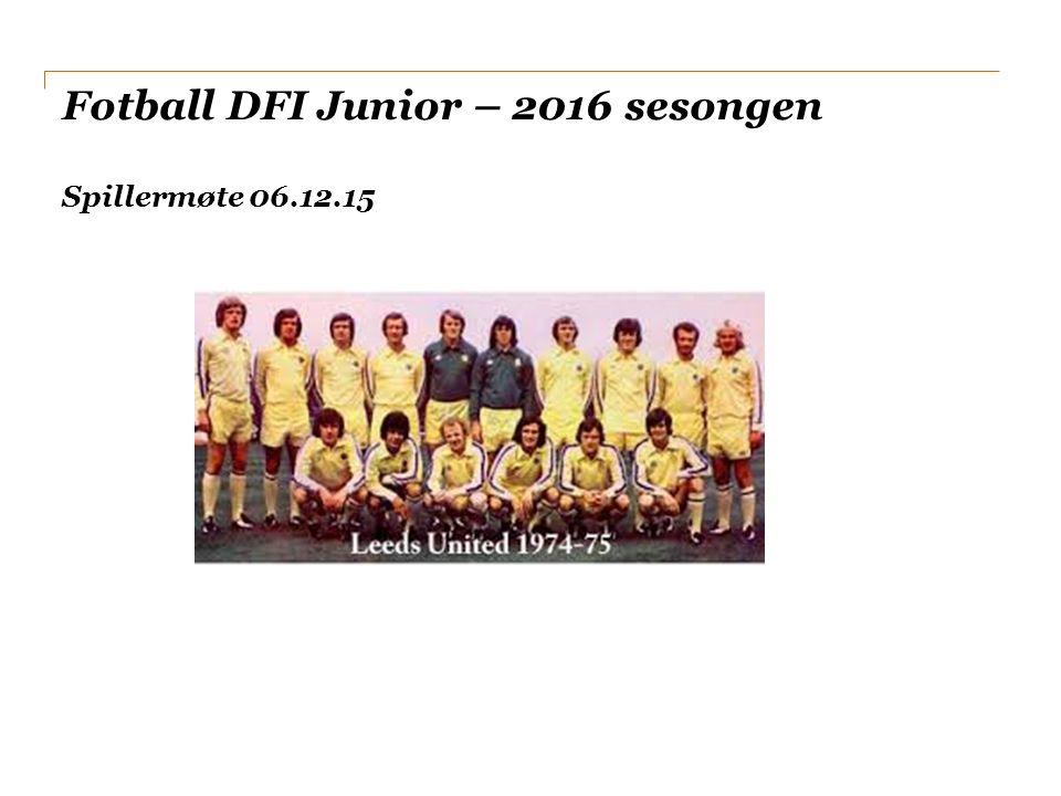 Fotball DFI Junior – 2016 sesongen Spillermøte 06.12.15
