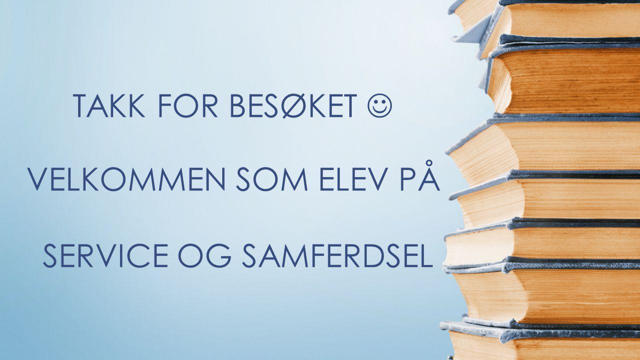 TAKK FOR BESØKET VELKOMMEN SOM ELEV PÅ SERVICE OG SAMFERDSEL