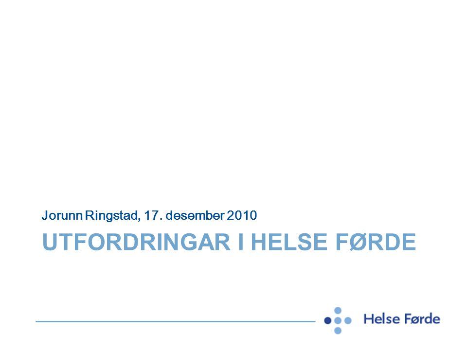 UTFORDRINGAR I HELSE FØRDE Jorunn Ringstad, 17. desember 2010