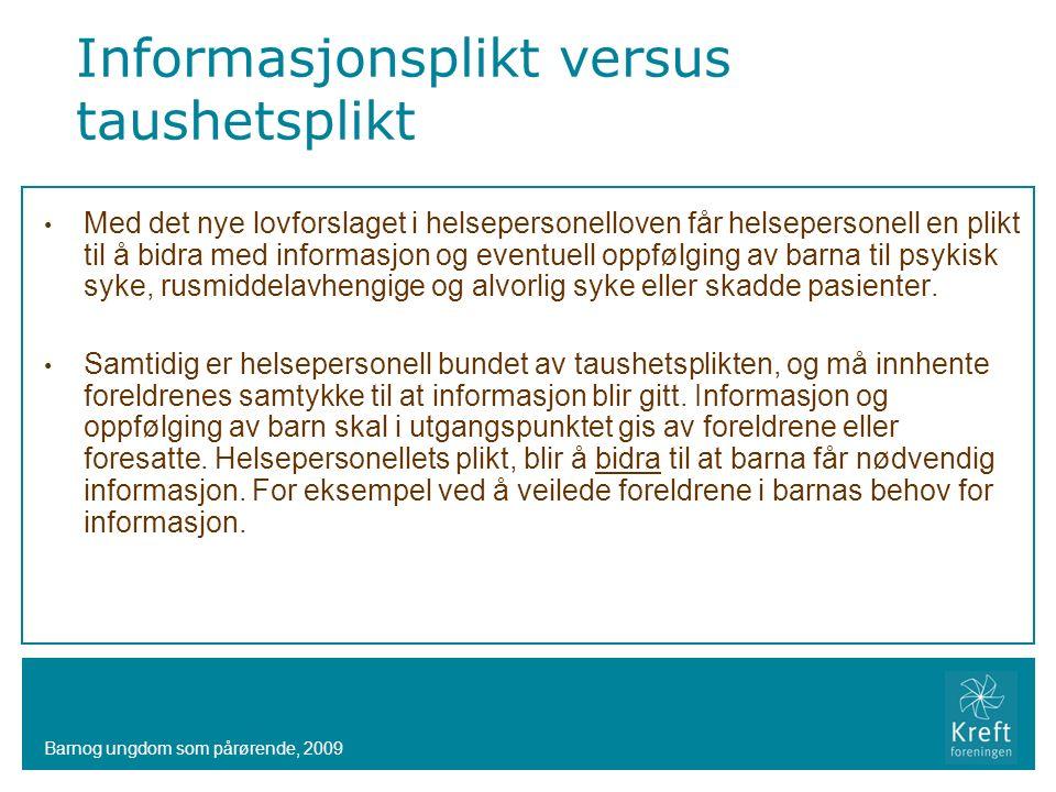 Barnog ungdom som pårørende, 2009 Informasjonsplikt versus taushetsplikt Med det nye lovforslaget i helsepersonelloven får helsepersonell en plikt til