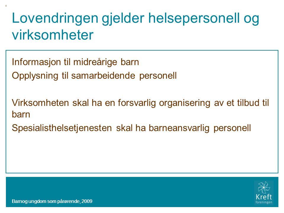 Barnog ungdom som pårørende, 2009 Lovendringen gjelder helsepersonell og virksomheter Informasjon til midreårige barn Opplysning til samarbeidende per