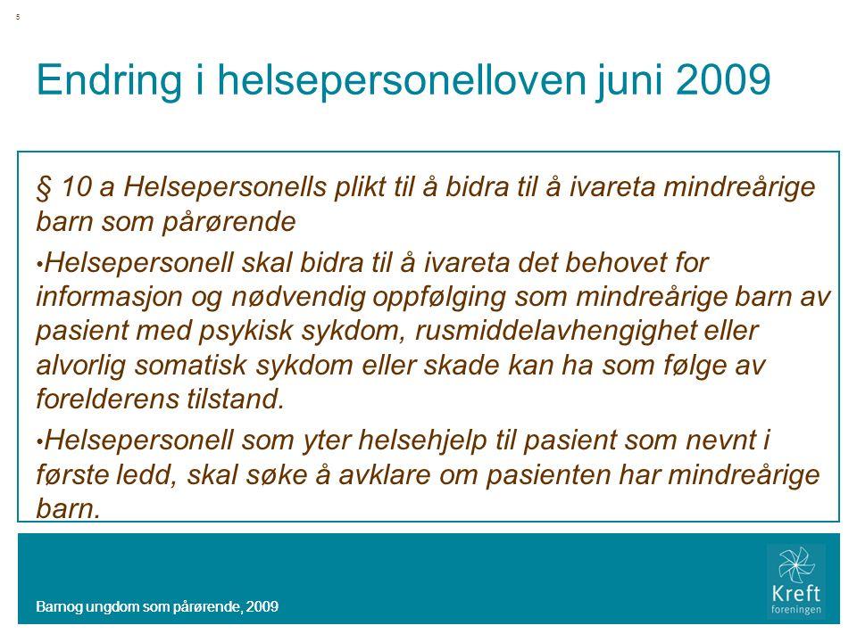 Endring i helsepersonelloven juni 2009 § 10 a Helsepersonells plikt til å bidra til å ivareta mindreårige barn som pårørende Helsepersonell skal bidra