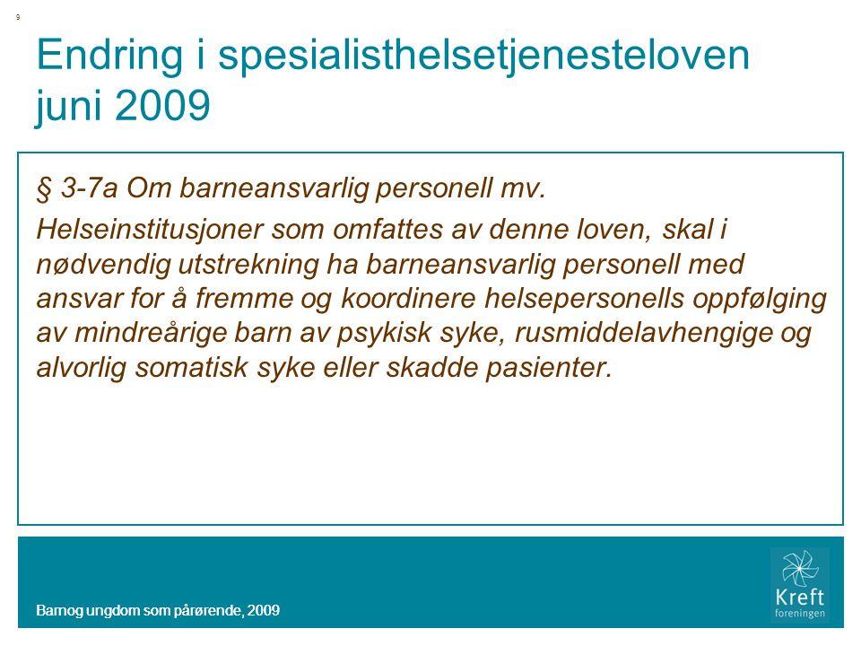 Endring i spesialisthelsetjenesteloven juni 2009 § 3-7a Om barneansvarlig personell mv. Helseinstitusjoner som omfattes av denne loven, skal i nødvend