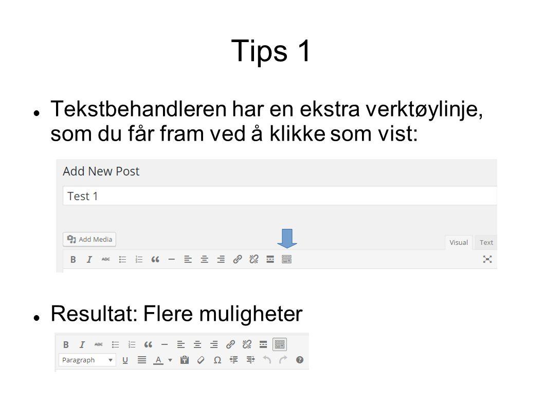 Tips 1 Tekstbehandleren har en ekstra verktøylinje, som du får fram ved å klikke som vist: Resultat: Flere muligheter