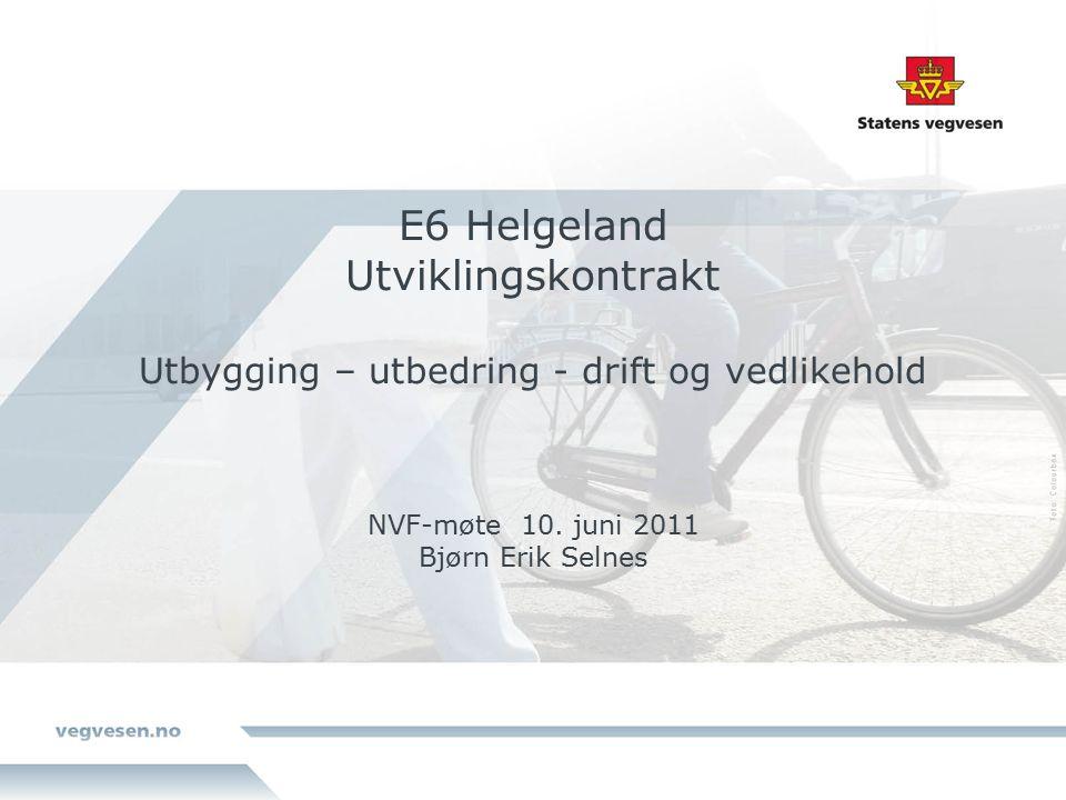E6 Helgeland Utviklingskontrakt Utbygging – utbedring - drift og vedlikehold NVF-møte 10.