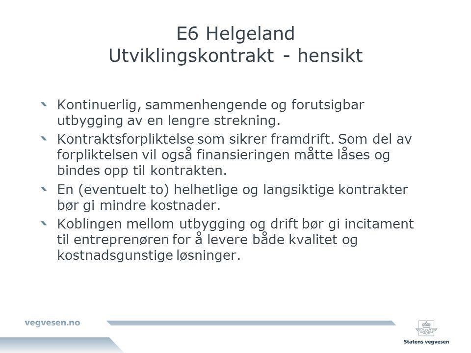E6 Helgeland Utviklingskontrakt - hensikt Kontinuerlig, sammenhengende og forutsigbar utbygging av en lengre strekning.